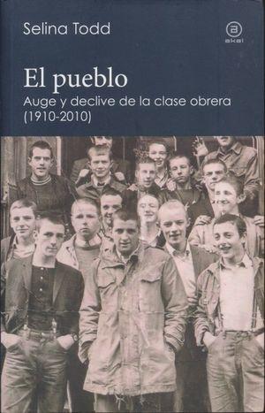PUEBLO. AUGE Y DECLIVE DE LA CLASE OBRERA 1910 - 2010, EL