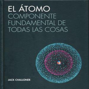 ATOMO. EL. COMPONENTE FUNDAMENTAL DE TODAS LAS COSAS / PD.