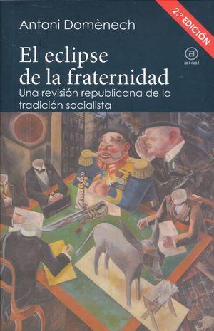 ECLIPSE DE LA FRATERNIDAD. UNA REVISION REPUBLICANA DE LA TRADICION SOCIALISTA / 2 ED.