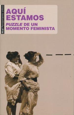 AQUI ESTAMOS. PUZZLE DE UN MOMENTO FEMINISTA