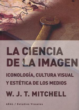 CIENCIA DE LA IMAGEN, LA. ICONOLOGIA CULTURA VISUAL Y ESTETICA DE LOS MEDIOS