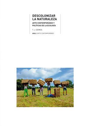 Descolonizar la naturaleza. Arte contemporáneo y políticas de la ecología