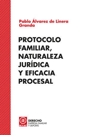 Protocolo familiar, naturaleza juridíca y eficacia procesal