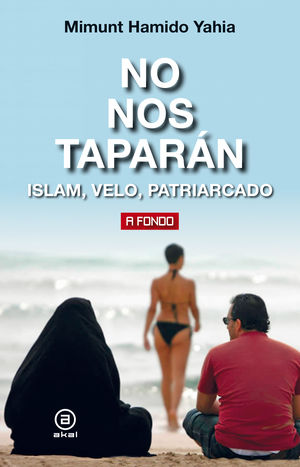 No nos taparán. Islam, velo, patriarcado