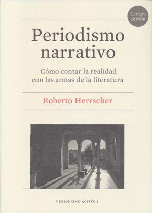 Periodismo narrativo. Cómo contar la realidad con las armas de la literatura / 3 ed.