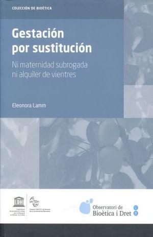 GESTACION POR SUSTITUCION. NI MATERNIDAD SUBROGADA NI ALQUILER DE VIENTRES