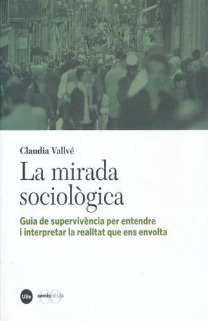 MIRADA SOCIOLOGICA, LA. GUIA DE SUPERVIVENCIA PER ENTENDRE I INTERPRETAR LA REALITAT QUE ENS ENVOLTA