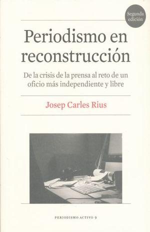 PERIODISMO EN RECONSTRUCCION. DE LA CRISIS DE LA PRENSA AL RETO DE UN OFICIO MAS INDEPENDIENTE Y LIBRE / 2 ED.