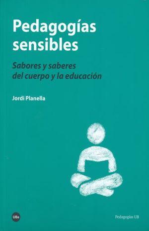 PEDAGOGIAS SENSIBLES. SABORES Y SABERES DEL CUERPO Y LA EDUCACION