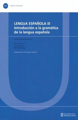LENGUA ESPAÑOLA III. INTRODUCCION A LA GRAMATICA DE LA LENGUA ESPAÑOLA / 3 ED.