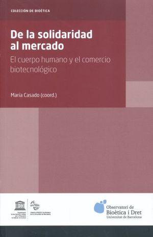 DE LA SOLIDARIDAD AL MERCADO. EL CUERPO HUMANO Y EL COMERCIO BIOTECNOLOGICO
