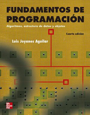 FUNDAMENTOS DE PROGRAMACION. ALGORITMOS ESTRUCTURA DE DATOS Y OBJETOS / 4 ED.