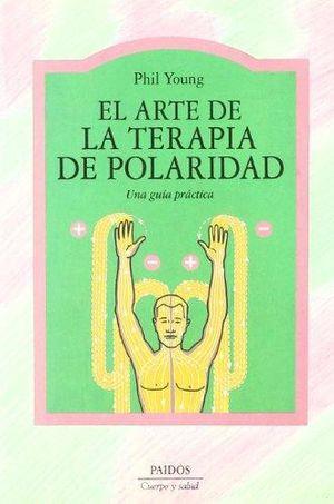 ARTE DE LA TERAPIA DE POLARIDAD, EL. UNA GUIA PRACTICA