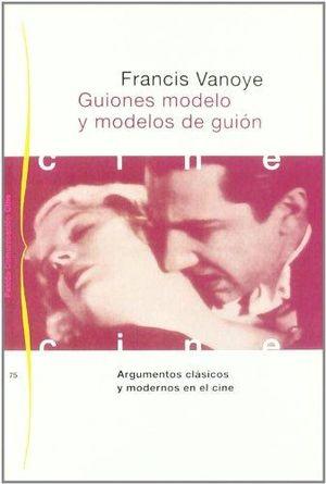 GUIONES MODELO Y MODELOS DE GUION. ARGUMENTOS CLASICOS Y MODERNOS EN EL CINE