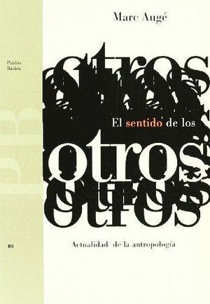 SENTIDO DE LOS OTROS, EL. ACTUALIDAD DE LA ANTROPOLOGIA