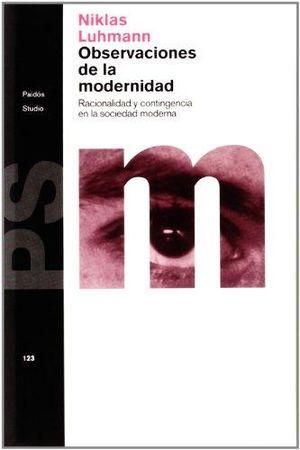 OBSERVACIONES DE LA MODERNIDAD. RACIONALIDAD Y CONTINGENCIA EN LA SOCIEDAD MODERNA