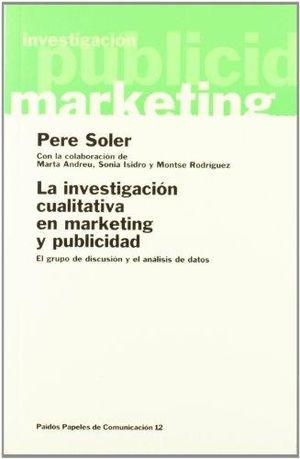 INVESTIGACION CUALITATIVA EN MARKETING Y PUBLICIDAD, LA. EL GRUPO DE DISCUSION Y EL ANALISIS DE DATOS