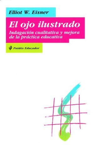 OJO ILUSTRADO, EL. INDAGACION CUALITATIVA Y MEJORA DE LA PRACTICA EDUCATIVA