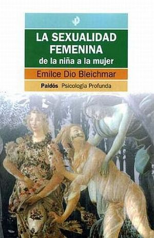 SEXUALIDAD FEMENINA, LA. DE LA NIÑA A LA MUJER