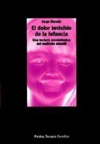 DOLOR INVISIBLE DE LA INFANCIA, EL. UNA LECTURA ECOSISTEMICA DEL MALTRATO INFANTIL