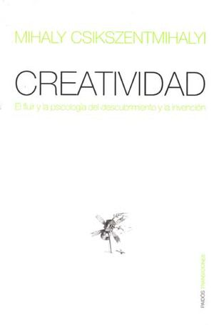 CREATIVIDAD. EL FLUIR Y LA PSICOLOGIA DEL DESCUBRIMIENTO Y LA INVENCION