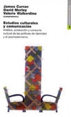 ESTUDIOS CULTURALES Y COMUNICACION. ANALISIS PRODUCCION Y CONSUMO CULTURAL DE LAS POLITICAS DE IDENTIDAD Y EL POSMODERNISMO