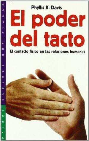 PODER DEL TACTO, EL. EL CONTACTO FISICO EN LAS RELACIONES HUMANAS