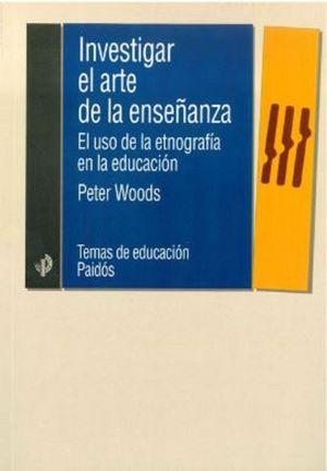 INVESTIGAR EL ARTE DE LA ENSEÑANZA. EL USO DE LA ETNOGRAFIA EN LA EDUCACION