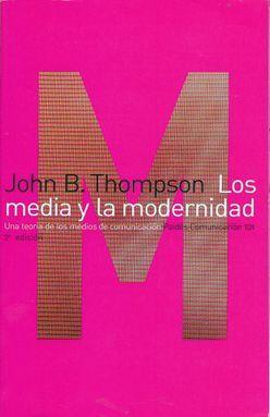 MEDIA Y LA MODERNIDAD, LOS. UNA TEORIA DE LOS MEDIOS DE COMUNICACION