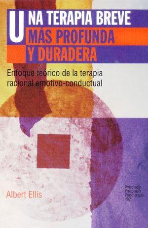 UNA TERAPIA BREVE MAS PROFUNDA Y DURADERA. ENFOQUE TEORICO DE LA TERAPIA RACIONAL EMOTIVO-CONDUCTUAL