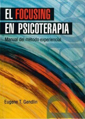 FOCUSING EN PSICOTERAPIA, EL. MANUAL DEL METODO EXPERIENCIAL