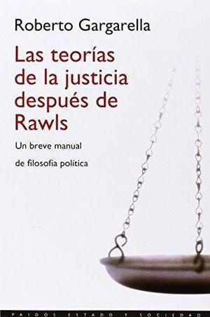 TEORIAS DE LA JUSTICIA DESPUES DE RAWLS, LAS. UN BREVE MANUAL DE FILOSOFIA POLITICA