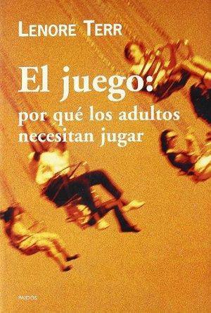 JUEGO, EL. POR QUE LOS ADULTOS NECESITAN JUGAR