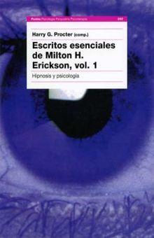 ESCRITOS ESENCIALES DE MILTON H. ERICKSON / VOL. 1 HIPNOSIS Y PSICOLOGIA