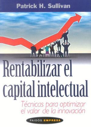 RENTABILIZAR EL CAPITAL INTELECTUAL. TECNICAS PARA OPTIMIZAR EL VALOR DE LA INNOVACION