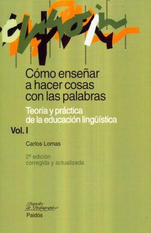 COMO ENSEÑAR A HACER COSAS CON LAS PALABRAS /  VOL. I. TEORIA Y PRACTICA DE LA EDUCACION LINGUISTICA