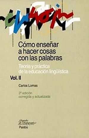 COMO ENSEÑAR A HACER COSAS CON LAS PALABRAS / VOL. II TEORIA Y PRACTICA DE LA EDUCACION LINGUISTICA