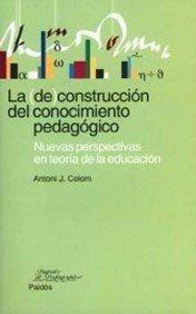 DE CONSTRUCCION DEL CONOCIMIENTO PEDAGOGICO, LA. NUEVAS PERSPECTIVAS EN TEORIA DE LA EDUCACION