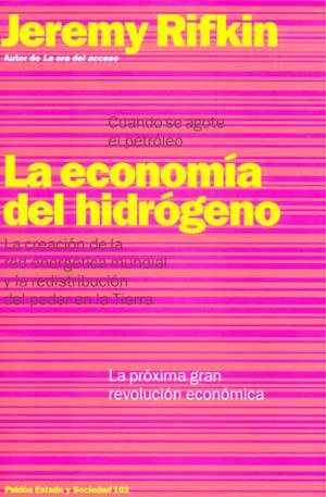 ECONOMIA DEL HIDROGENO, LA. LA CREACION DE LA RED ENERGETICA MUNDIAL Y LA REDISTRIBUCION DEL PODER EN LA TIERRA / 3 ED.
