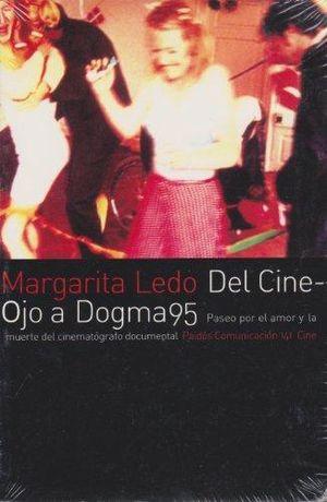 DEL CINE OJO A DOGMA 95. PASEO POR EL AMOR Y LA MUERTE DEL CINEMATOGRAFO DOCUMENTAL