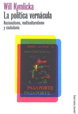 POLITICA VERNACULA, LA. NACIONALISMO MULTICULTURALISMO Y CIUDADANIA