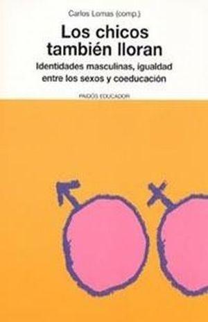 CHICOS TAMBIEN LLORAN, LOS. IDENTIDADES MASCULINAS IGUALDAD ENTRE LOS SEXOS Y COEDUCACION