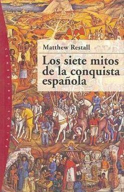 SIETE MITOS DE LA CONQUISTA ESPAÑOLA, LOS