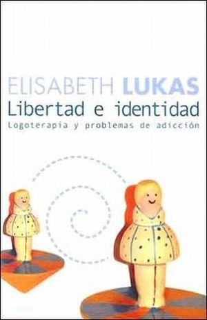 LIBERTAD E IDENTIDAD. LOGOTERAPIA Y PROBLEMAS DE ADICCION