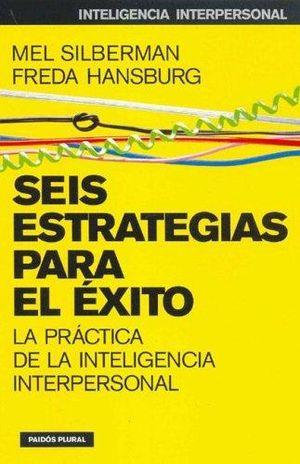 SEIS ESTRATEGIAS PARA EL EXITO. LA PRACTICA DE LA INTELIGENCIA INTERPERSONAL