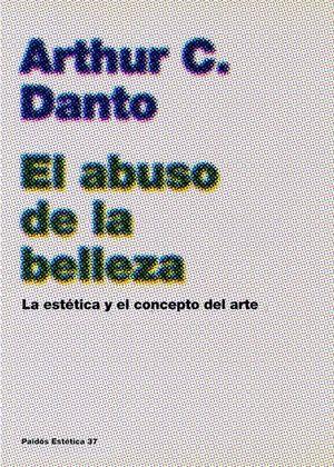 ABUSO DE LA BELLEZA, EL. LA ESTETICA Y EL CONCEPTO DEL ARTE