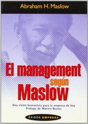 MANAGEMENT SEGUN MASLOW, EL. UNA VISION HUMANISTA PARA LA EMPRESA DE HOY