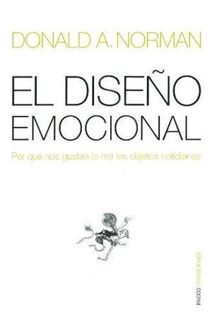 DISEÑO EMOCIONAL, EL. POR QUE NOS GUSTAN (O NO) LOS OBJETOS COTIDIANOS