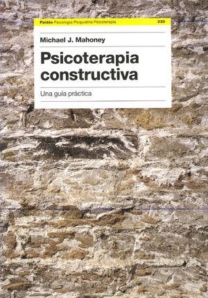 PSICOTERAPIA CONSTRUCTIVA. UNA GUIA PRACTICA