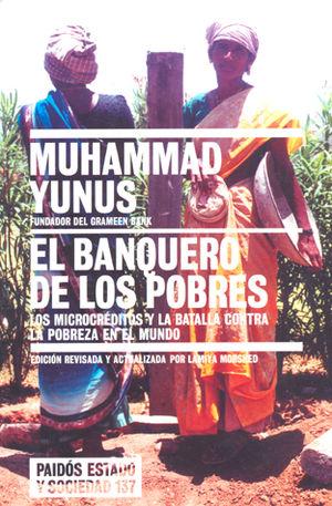 BANQUERO DE LOS POBRES. LOS MICROCREDITOS Y LA BATALLA CONTRA LA POBREZA EN EL MUNDO